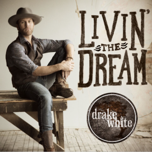 Drake White - Livin The Dream